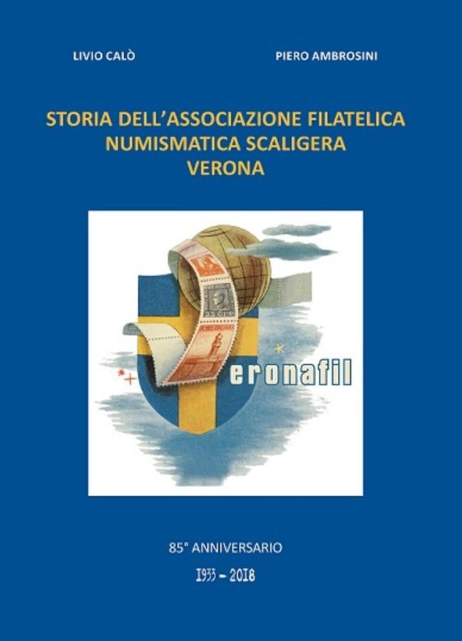 """Un imponente volume, a Verona, racconta la lunga """"Storia dell'Associazione Filatelica Numismatica Scaligera"""" – 1933-2018, nell'LXXXV anniversario della sua fondazione."""